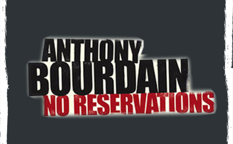 Anthony Bourdain – Discovery Channel: «Anthony Bourdain: NO RESERVATIONS».